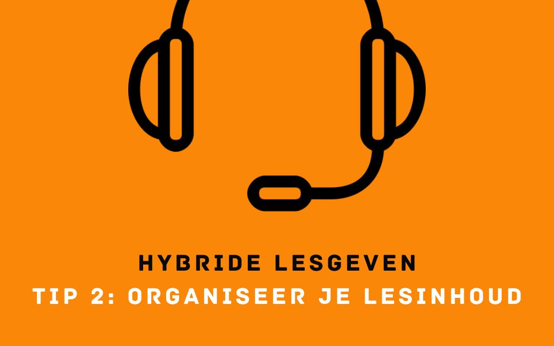 Hybride lesgeven tip 2; organiseer je lesinhoud